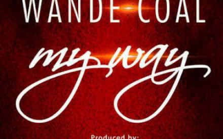 Wande Coal – My Way (Prod. Maleek Berry)