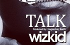 Wizkid – Talk (Prod. Legendury Beatz)