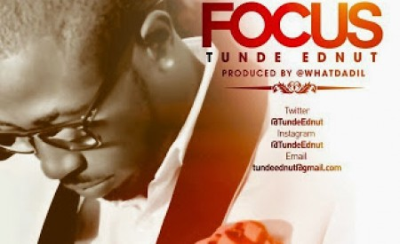 New Music : Tunde Ednut  | Focus
