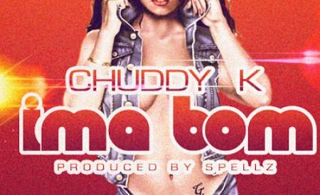 New Music : Chuddy K – Ima Bom (Prod. Spellz)