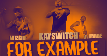 VIDEO: KaySwitch – For Example (Remix) ft Olamide & Wizkid