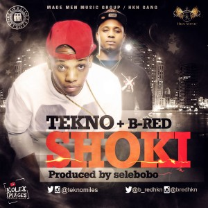 MUSIC : Tekno & B-Red – Shoki ( Prod. By Selebobo)