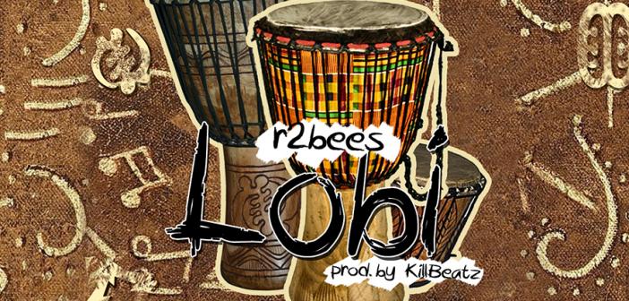 MUSIC : R2Bees – Lobi (Prod  KillBeatz) | GIDIBASE