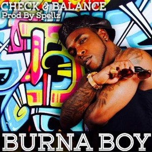 MUSIC : Burna Boy – Check & Balance (Prod. By Spellz)