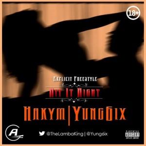 MUSIC : Hakym – Hit It Right ft. Yung6ix