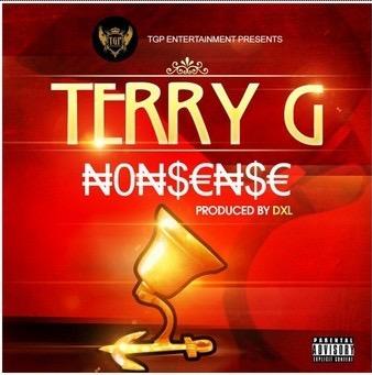 "MUSIC : Terry G – ""Nonsense"" (Prod. By DXL)"