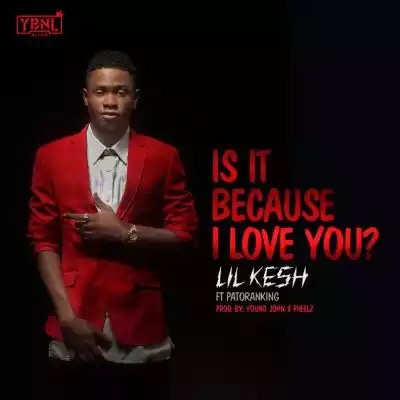 """Music : Lil Kesh – """"Is It Because I Love You"""" ft. Patoranking (Prod. By Young John & Pheelz)"""