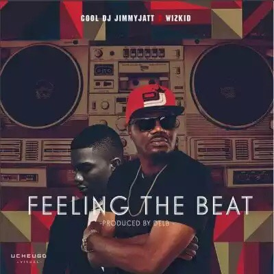 """Music : DJ Jimmy Jatt – """"Feeling The Beat"""" ft. Wizkid (Prod by Del B)"""
