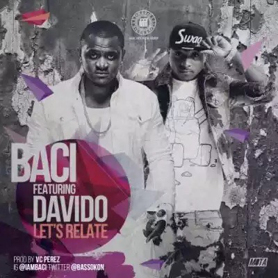 "Music : Baci – ""Let's Relate"" ft. Davido"