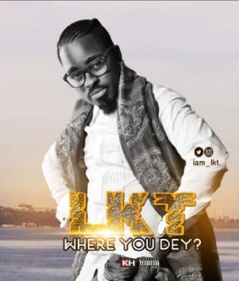 "New Music : LKT – ""Where You Dey"""