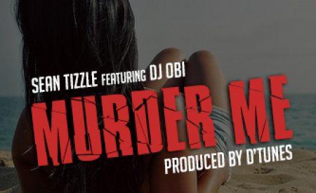 "New Music : Sean Tizzle – ""Murder Me"" ft. DJ Obi (Prod. By D'Tunes)"