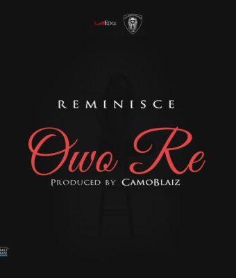 "New Music : Reminisce – ""Owo Re"""