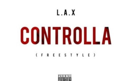 "New Music :  L.A.X – ""Controlla"" (Freestyle)"