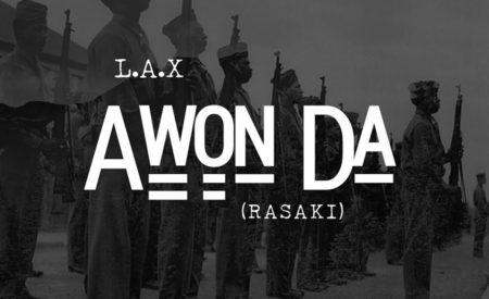 New Music : L.A.X – Awon Da (Rasaki) | prod. Dwill