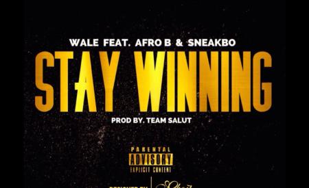 New Music : Wale x Afro B x Sneakbo – Stay Winning (prod. Team Salut)