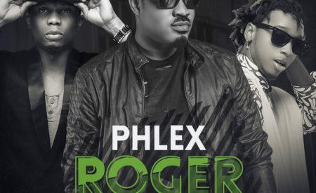 New Music : Phlex ft. Reminisce & Yung6ix – Roger