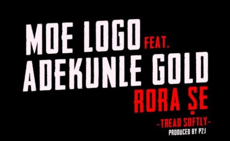 New Music: MoeLogo ft. Adekunle Gold – Rora Se (Thread Softly)
