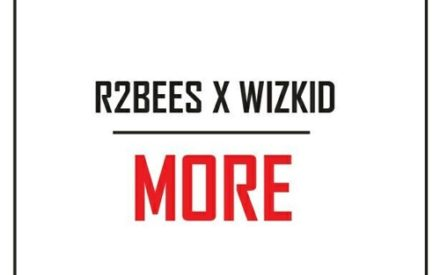 New Music : R2bees ft Wizkid – More
