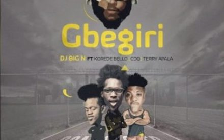 "New Music : DJ Big N – ""Gbegiri"" ft. Korede Bello, CDQ & Terry Apala"