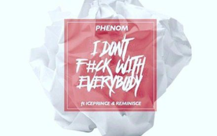 "New Music : Phenom – ""I Don't F**k With Everybody"" ft. Ice Prince & Reminisce"
