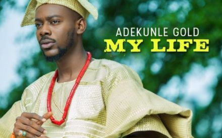 "New Music : Adekunle Gold – ""My Life"""