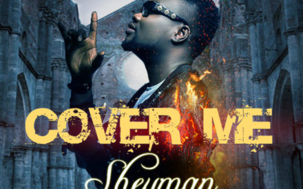 New Music : Sheyman – Cover Me (Prod. By Krisbeatz)