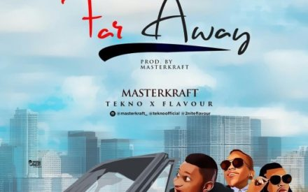 New Music : Masterkraft Ft. Tekno & Flavour – Far Away