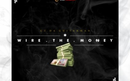 "New Music : GT Tha Guitarman – ""Wire The Money"""