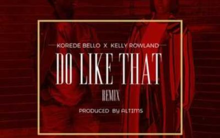 New Music : Korede Bello – Do like That Remix ft. Kelly Rowland
