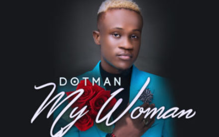 "New Music : Dotman – ""My Woman"" (Prod. EbenJazzBeat)"